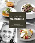 Querfeldein – Raffiniertes Foodpairing mit saisonalen Zutaten von Frank Buchholz (2016, Gebundene Ausgabe)