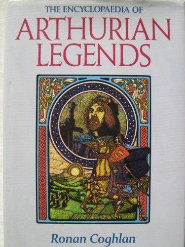 The Encyclopaedia of Arthurian Legends,Ronan Coghlan