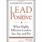 Lead Positive: What Highly Effective Leaders See, Say, and Do by Kathryn D. Cramer (Hardback, 2014)