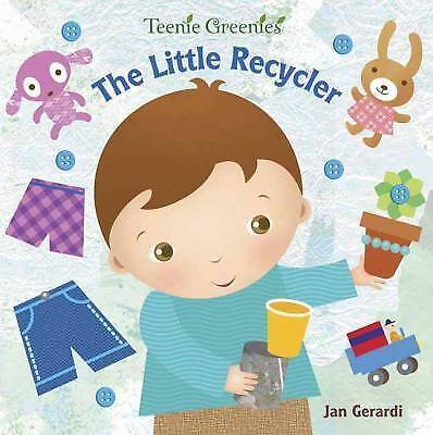 Teenie Greenies Ser.: The Little Recycler by Jan Gerardi (2013, Children's Board Books)