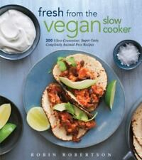 Fresh from the Vegan Slow Cooker : 200 Ultra-Convenient, Super-Tasty,...
