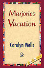 Marjorie's Vacation by Carolyn Wells (Hardback, 2007)
