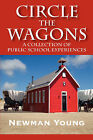 Circle the Wagons: A Collection of Public School Experiences by Newman Young (Hardback, 2007)