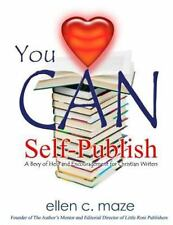 You CAN Self-Publish : A Bevy of Help and Encouragement for Christian Writers...