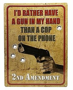 12-034-x-17-034-Tin-Metal-Sign-2nd-Amendment-Rather-Have-A-Gun-In-My-Hand-Cop-on-Phone