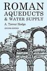 Roman Aqueducts and Water Supply by A.Trevor Hodge (Paperback, 2002)