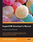 SugarCRM Developer's Manual: Customize and Extend SugarCRM: Customize and Extend SugarCRM by Dr. Mark Alexander Bain (Paperback, 2007)