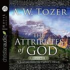 The Attributes of God, Volume 1: A Journey Into the Father's Heart by A W Tozer (CD-Audio, 2006)