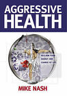 Aggressive Health: Reclaim Your Energy and Charge at Life by Mike Nash (Paperback, 2005)