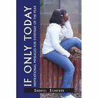 If Only Today Shontel Stanford Xlibris Corporation Paperback 9781441518811