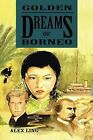 Golden Dreams of Borneo by Alex Ling (Paperback / softback, 2013)