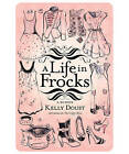 A Life in Frocks by Kelly Doust (Paperback, 2010)