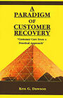 A Paradigm of Customer Recovery:  Customer Care from a Practical Approach by Ken G Dawson (Paperback / softback, 2000)