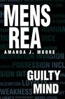 Mens Rea Guilty Mind 9780595666058 by Amanda J Moore Hardback