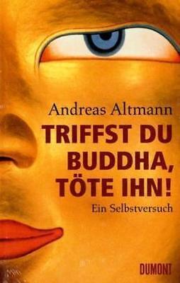 1 von 1 - Triffst du Buddha, töte ihn!: Ein Selbstversuch von Andreas Altmann