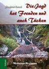 Die Jagd hat Freuden und auch Tücken von Siegfried Kursch (2010, Gebundene Ausgabe)