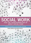 Social work and the transformation of adult social care: Perpetuating a distorted vision? by Karen Postle, Mark E. F. Lymbery (Paperback, 2015)