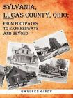 Sylvania, Lucas County, Ohio: From Footpaths to Expressways and Beyond Volume Two by Gayleen Gindy (Paperback / softback, 2012)