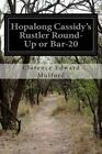 Hopalong Cassidy's Rustler Round-Up or Bar-20 by Clarence Edward Mulford (Paperback / softback, 2014)