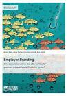 """Employer Branding: Wie können Unternehmen den """"War for Talents"""" gewinnen und qualifizierte Mitarbeiter binden? von Nico Oertel, Nicole Klein, Jakob Stoffel und Christian Schmidt (2015, Taschenbuch)"""