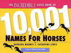 The Incredible Little Book of 10, 001 Names for Horses by Barbara Mannis, Catherine Lewis (Paperback, 1999)