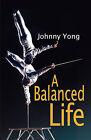 A Balanced Life by Johnny Yong (Paperback / softback, 2011)