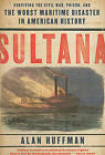 Sultana: Surviving the Civil War, Prison, and the Worst Maritime Disaster in American History by Dr Alan Huffman (Paperback / softback, 2010)