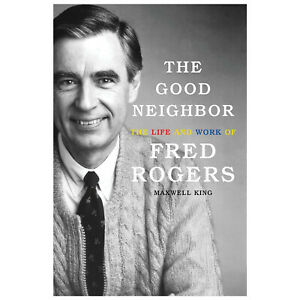 The Good Neighbor The Life And Work Of Fred Rogers Maxwell King Hardcover Book 9781419727726 Ebay
