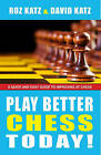 Play Better Chess Today!: A Quick Guide to Improving Your Chess! by David Bar Katz, Rosalyn Katz (Paperback / softback)