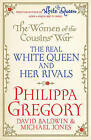 The Women of the Cousins' War: The Real White Queen and Her Rivals by Philippa Gregory, David Baldwin, Michael Jones (Paperback, 2013)