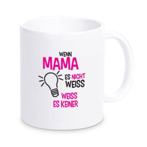 """Motiv Tasse /""""Wenn Mama es nicht weiß weiß es keiner/"""" Mama Muttertag Mutter Mom"""