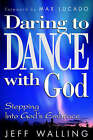 Daring to Dance with God: Stepping into God's Embrace by Jeff Walling (Paperback, 2000)