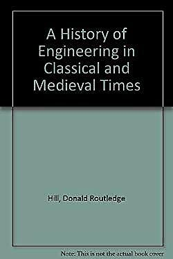 A History of Engineering in Classical and Medieval Times by Hill, Donald