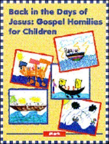 Back in the Days of Jesus: Gospel Homilies for Children, Mark