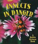 Insects in Danger by Kathryn Smithyman, Bobbie Kalman (Paperback, 2006)