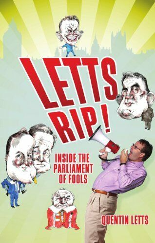 Letts Rip! Inside the Parliament of Fools,Quentin Letts