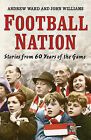 Football Nation: Sixty Years of the Beautiful Game by John Williams, Andrew Ward (Hardback, 2009)