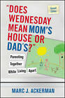Does Wednesday Mean Mom's House or Dad's?: Parenting Together While Living Apart by Marc J. Ackerman (Paperback, 2008)