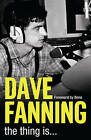 The Thing Is ... My Life in Music by Dave Fanning (Paperback, 2010)