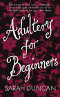 Adultery for Beginners by Sarah Duncan (Paperback, 2004)