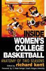 Inside Women's College Basketball: Anatomy of Two Seasons by Richard Kent (Paperback, 2001)