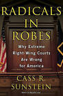 Radicals in Robes: Why Extreme Right-Wing Courts are Wrong for America by Cass R. Sunstein (Paperback, 2006)