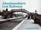 Aberdeenshire's Lost Railways by Gordon Stansfield (Paperback, 2000)