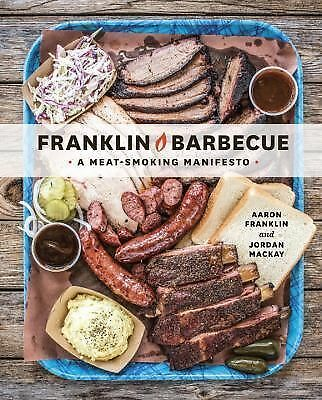 Franklin Barbecue : A Meat-Smoking Manifesto by Jordan Mackay and Aaron...