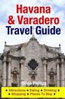 Havana & Varadero Travel Guide  : Attractions, Eating, Drinking, Shopping & Places to Stay by Olivia Phillips (Paperback / softback, 2014)