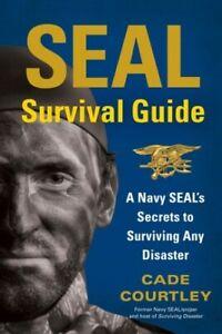 SEAL Survival Guide: A Navy SEALs Secrets to Surviving