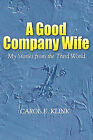 A Good Company Wife: My Stories from the Third World by Carol E Klink (Paperback / softback, 2010)
