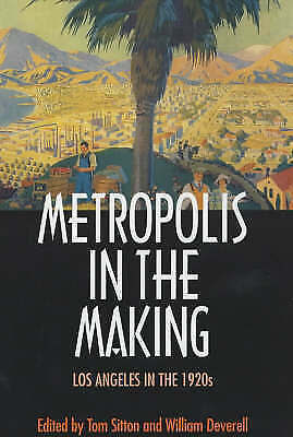 Metropolis in the Making: Los Angeles in the 1920s by University of...