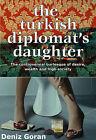 The Turkish Diplomat's Daughter by Deniz Goran (Paperback, 2007)