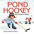 Pond Hockey: Kita Learns to Skate by Erik Jacobson (Paperback, 2011)